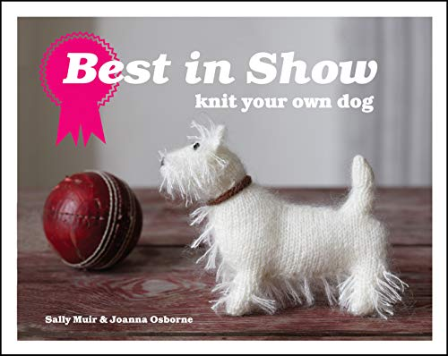 Best in Show: Knit Your Own Dog by Sally Muir