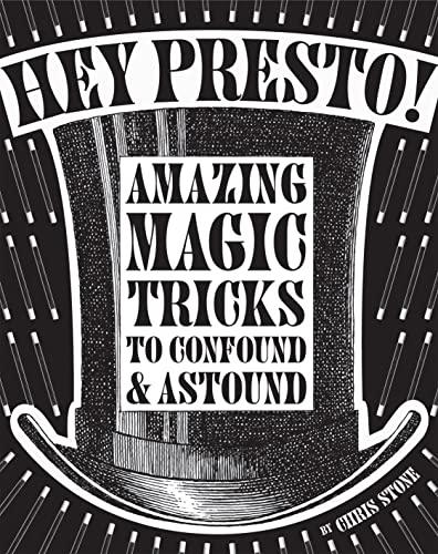 Hey Presto!: Amazing Magic Tricks to Confound and Astound by Chris Stone