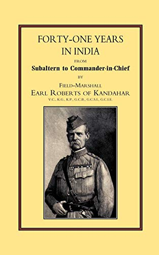 Forty-one Years in India: From Salbaltern to Commander-in-chief by Field Marshall Earl of Kandahar Roberts