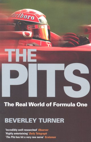 The Pits: The Real World of Formula One by Beverley Turner