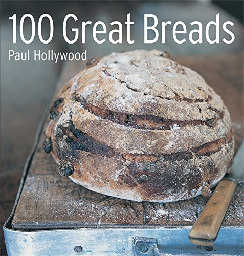 100 Great Breads: The Original Bestsell by Paul Hollywood