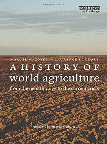 A History of World Agriculture: from the Neolithic Age to the Current Crisis by Marcel Mazoyer