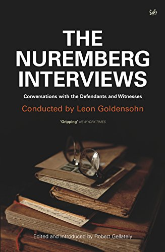 The Nuremberg Interviews: Conversations with the Defendants and Witnesses by Leon Goldensohn