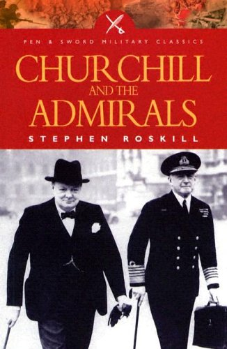 Churchill and the Admirals by S.W. Roskill