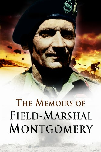 The Memoirs of Field Marshal Montgomery by Bernard Law Montgomery of Alamein, Viscount