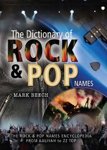 "The Dictionary of Rock and Pop Names: Why Were They Called That? From ""Aaliyah"" to ""ZZ Top"" by Mark Beech"