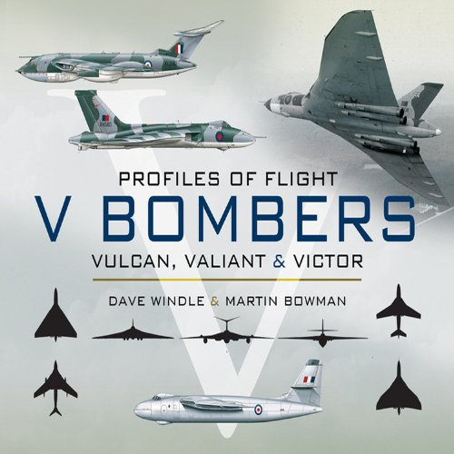 V Bombers: Vulcan, Valiant and Victor by Dave Windle
