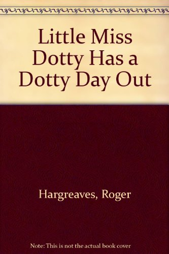 Little Miss Dotty Has a Dotty Day Out by Roger Hargreaves