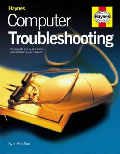 Computer Troubleshooting Manual: The Complete Step-by-step Guide by Kyle MacRae