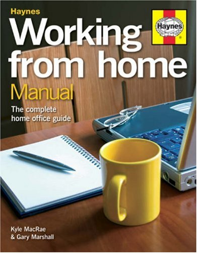 Working from Home Manual: The Complete Home Office Guide by Kyle MacRae