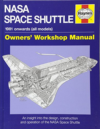 NASA Space Shuttle Manual: An Insight into the Design, Construction and Operation of the NASA Space Shuttle by David Baker