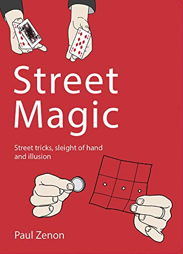 Street Magic: Street Tricks, Sleight of Hand and Illusion by Paul Zenon