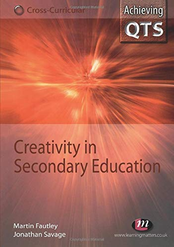 Creativity in Secondary Education by Jonathan Savage