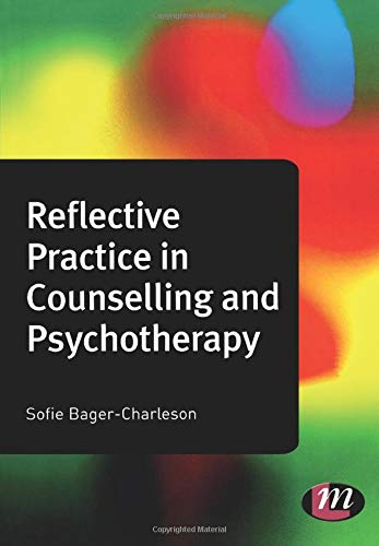 Reflective Practice in Counselling and Psychotherapy by Sofie Bager-Charleson