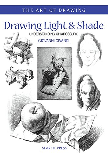 Drawing Light and Shade: Understanding Chiaroscuro by Giovanni Civardi