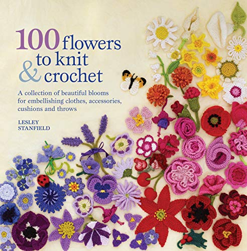 100 Flowers to Knit and Crochet by Lesley Stanfield