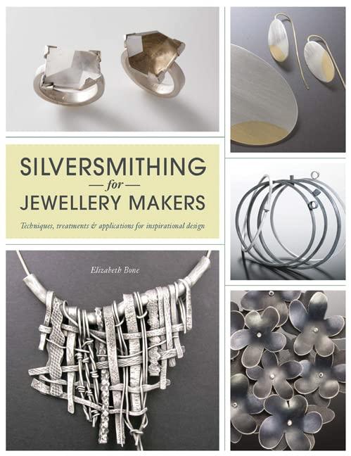 Silversmithing for Jewellery Makers by Elizabeth Bone