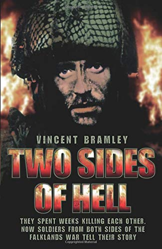 Two Sides of Hell: They Spent Weeks Killing Each Other. Now Soldiers from Both Sides of the Falklands War Tell Their Story by Vincent Bramley