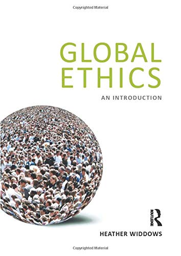 Global Ethics: An Introduction by Heather Widdows (University of Birmingham, UK)