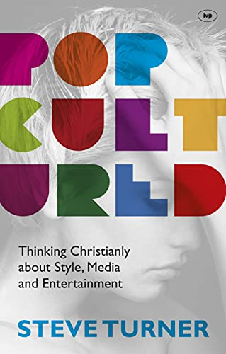 Popcultured: Thinking Christianly About Style, Media and Entertainment by Steve Turner