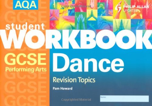 AQA GCSE Performing Arts: Dance - Revision Topics: Workbook by Pam Howard