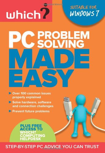PC Problem Solving Made Easy: Step-by-step PC Advice You Can Trust by