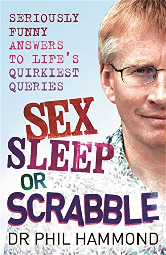Sex, Sleep or Scrabble?: Seriously Funny Answers to Life's Quirkiest Queries by Dr. Phil Hammond