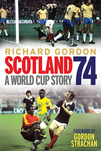 Scotland '74: A World Cup Story by Richard Gordon