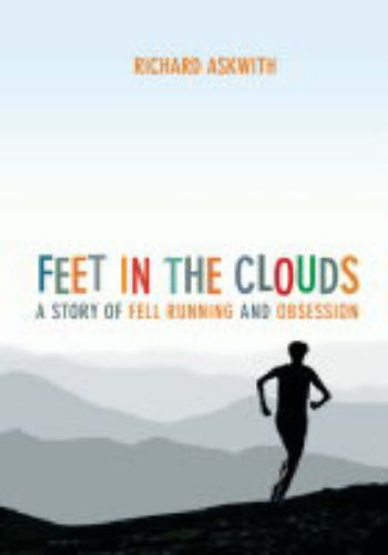 Feet in the Clouds: A Story of Fell Running and Obsession by Richard Askwith