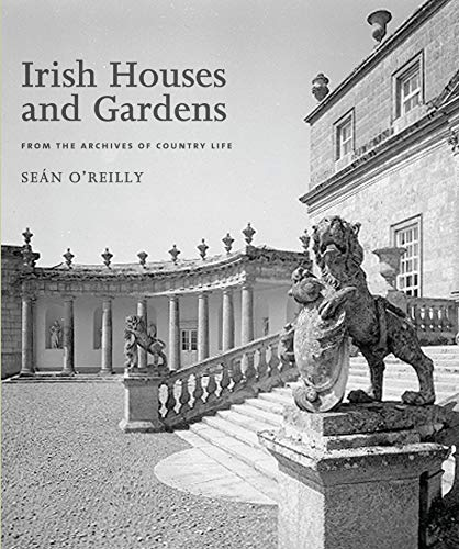 "Irish Houses and Gardens: From the Archives of ""Country Life"" by Sean O'Reilly"