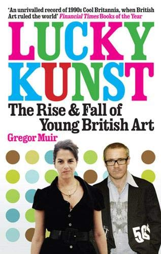 Lucky Kunst: The Rise and Fall of Young British Art by Gregor Muir