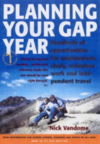 Planning Your Gap Year: Hundreds of Opportunities for Employment, Study, Volunteer Work and Independent Travel by Nick Vandome