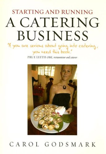 Starting and Running a Catering Business: How to Start and Manage a Successful Enterprise by Carol Godsmark