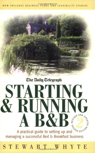 Starting and Running a B and B: A Practical Guide to Setting Up and Managing a Bed and Breakfast Business by Stewart Whyte