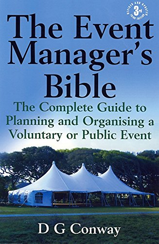 The Event Manager's Bible: The Complete Guide to Planning and Organising a Voluntary or Public Event by D. G. Conway