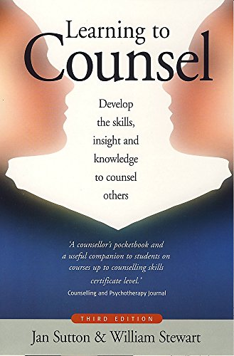 Learning to Counsel: Develop the Skills, Insight and Knowledge to Counsel Others by Jan Sutton