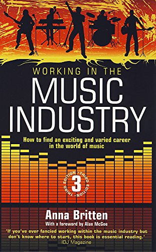 Working in the Music Industry: How to Find an Exciting and Varied Career in the World of Music by Anna Britten