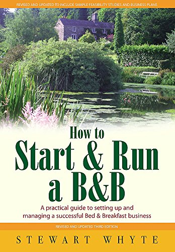 How to Start & Run a B&B: A Practical Guide to Setting Up and Managing a Successful Bed and Breakfast Business by Stewart Whyte
