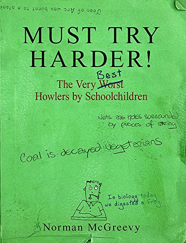 Must Try Harder!: The Very Worst Howlers by Schoolchildren by Norman McGreevy
