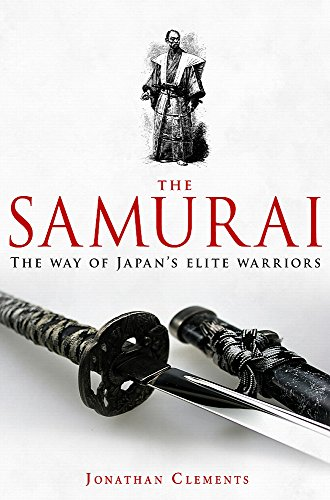 A Brief History of the Samurai: The True Story of the Warrior by Jonathan Clements