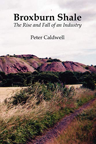 Broxburn Shale: The Rise and Fall of an Industry by Peter Caldwell