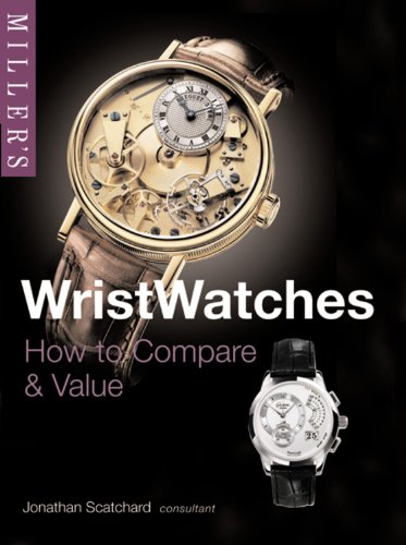 Miller's Wristwatches: How to Compare and Value by Jonathan Scatchard