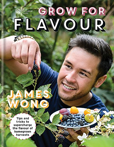 RHS Grow for Flavour: Tips & Tricks to Supercharge the Flavour of Homegrown Harvests by James Wong