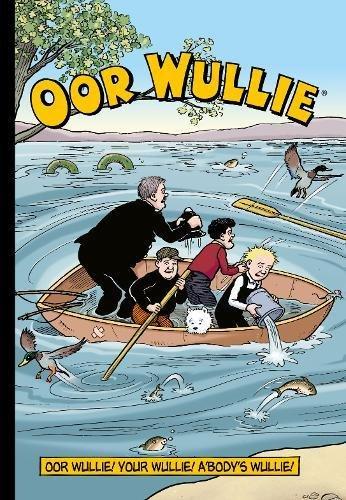 Oor Wullie: Oor Wullie! Your Wullie! A'body's Wullie! by