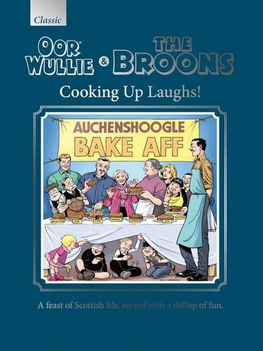 The Oor Wullie & the Broons Cooking Up Laughs!: A Feast of Scottish Life, Served with a Dollop of Fun by