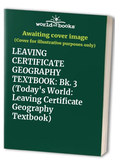 Today's World: Leaving Certificate Geography Textbook: Bk. 3 by