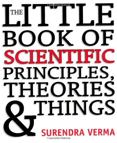 The Little Book of Scientific Principles, Theories and Things by Surendra Verma