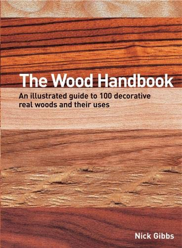 The Wood Handbook: An Illustrated Guide to 100 Decorative Real Woods and Their Uses by Nick Gibbs