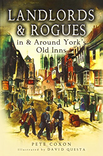 Landlords and Rogues in and Around York's Old Inns by Peter Coxon