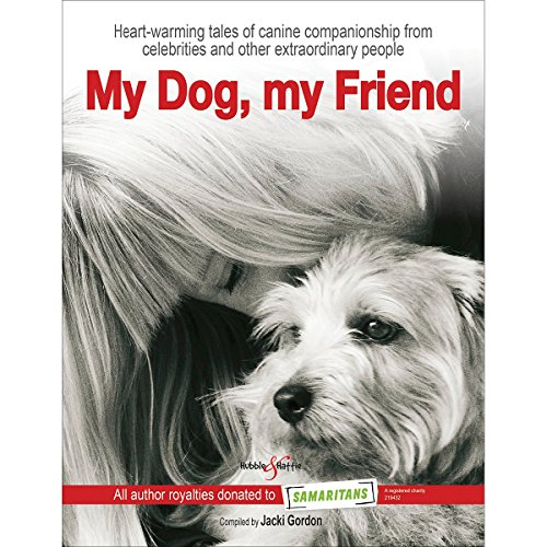 My Dog, My Friend: Heart-Warming Tales of Canine Companionship from Celebrities and Other Extraordinary People by Jacki Gordon